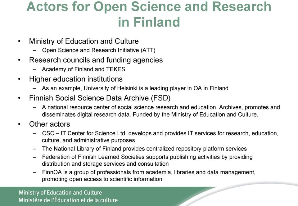 education. Archives, promotes and disseminates digital research data. Funded by the Ministry of Education and Culture. Other actors CSC IT Center for Science Ltd.