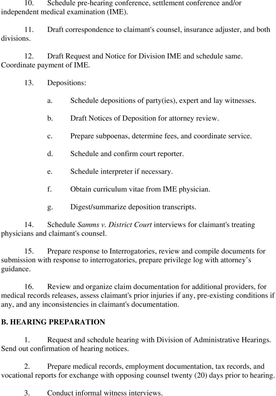 Draft Notices of Deposition for attorney review. c. Prepare subpoenas, determine fees, and coordinate service. d. Schedule and confirm court reporter. e. Schedule interpreter if necessary. f. Obtain curriculum vitae from IME physician.