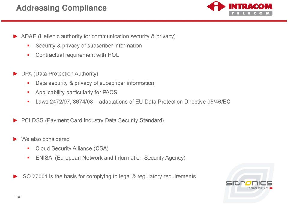 2472/97, 3674/08 adaptations of EU Data Protection Directive 95/46/EC PCI DSS (Payment Card Industry Data Security Standard) We also considered