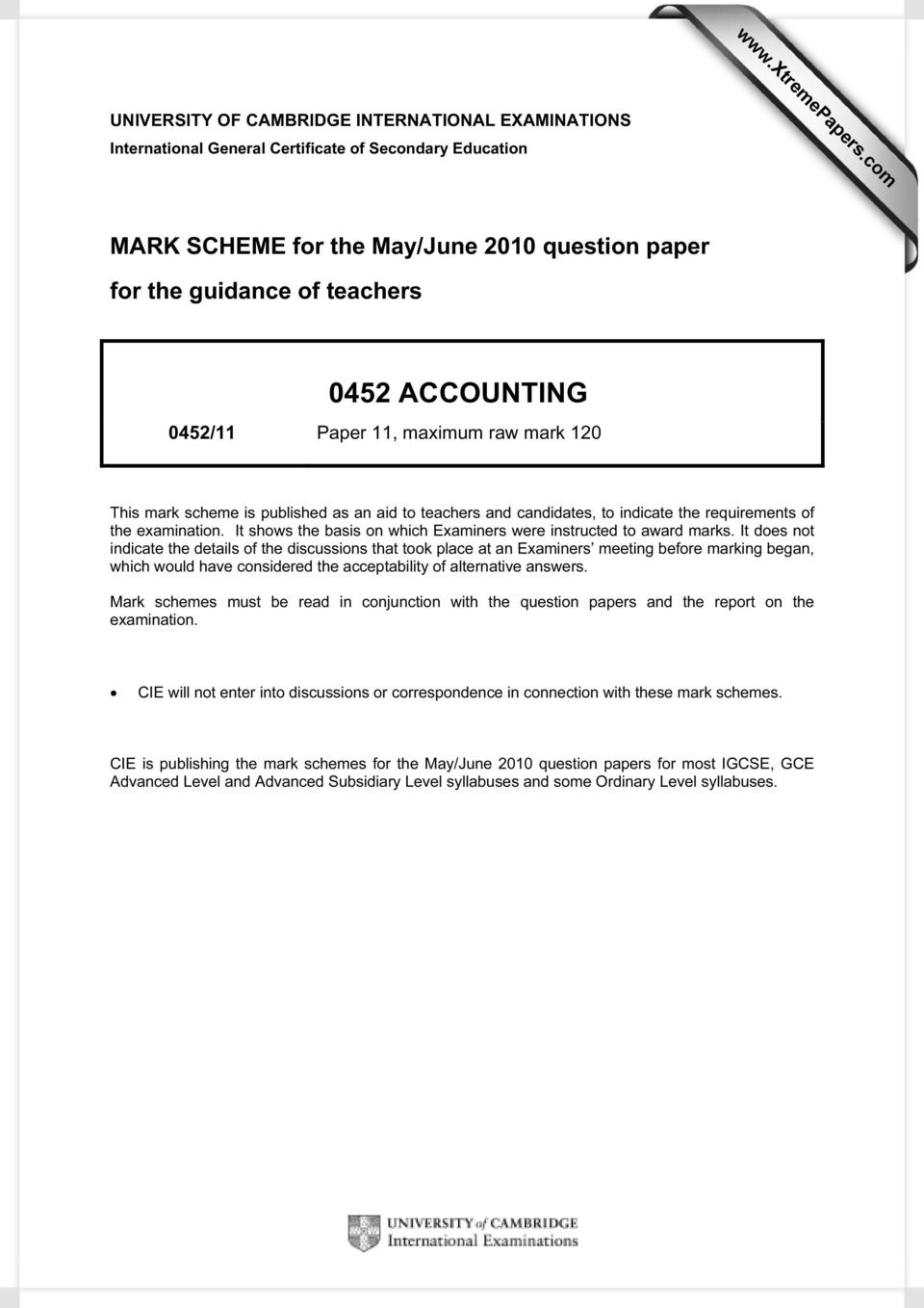 ACCOUNTING 0452/11 Paper 11, maximum raw mark 120 This mark scheme is published as an aid to teachers and candidates, to indicate the requirements of the examination.