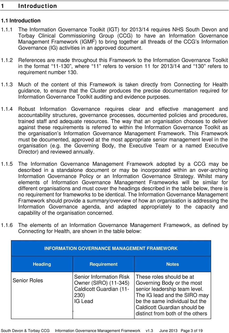 1.2 References are made throughout this Framework to the Information Governance Toolkit in the format 11-130, where 11 refers to version 11 for 2013/14 and 130 refers to requirement number 130. 1.1.3