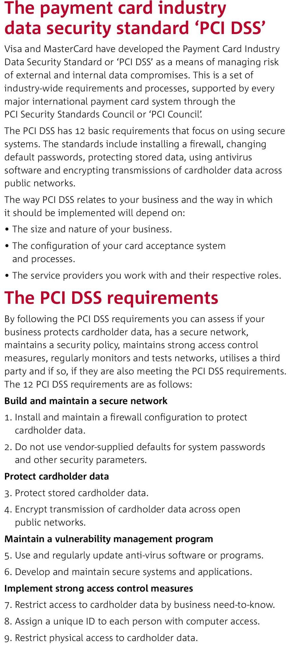 This is a set of industry-wide requirements and processes, supported by every major international payment card system through the PCI Security Standards Council or PCI Council.