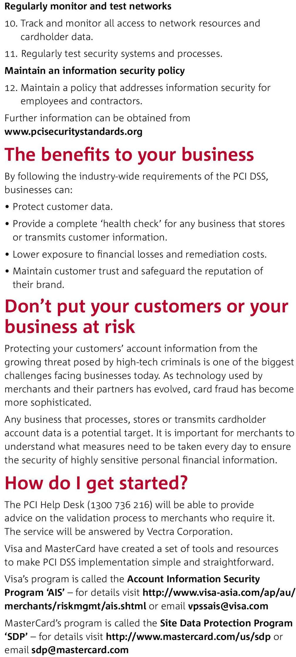 org The benefits to your business By following the industry-wide requirements of the PCI DSS, businesses can: Protect customer data.