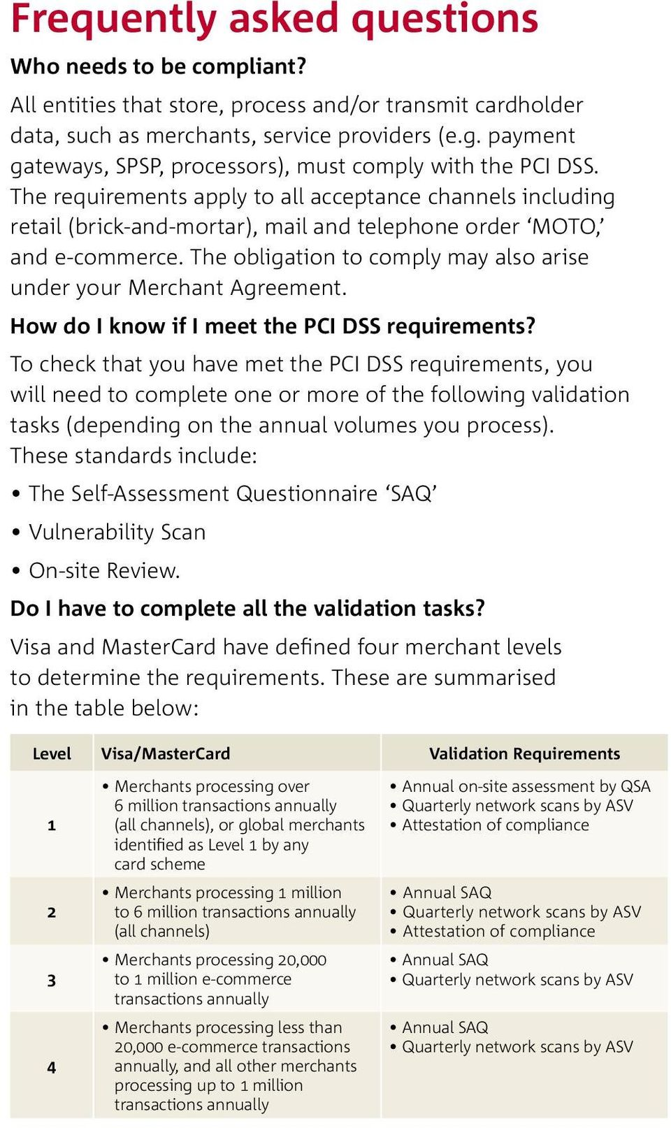 The obligation to comply may also arise under your Merchant Agreement. How do I know if I meet the PCI DSS requirements?