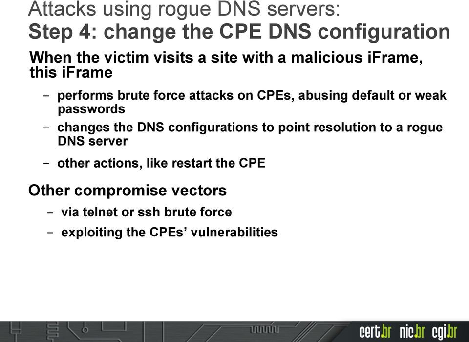 weak passwords changes the DNS configurations to point resolution to a rogue DNS server other actions,