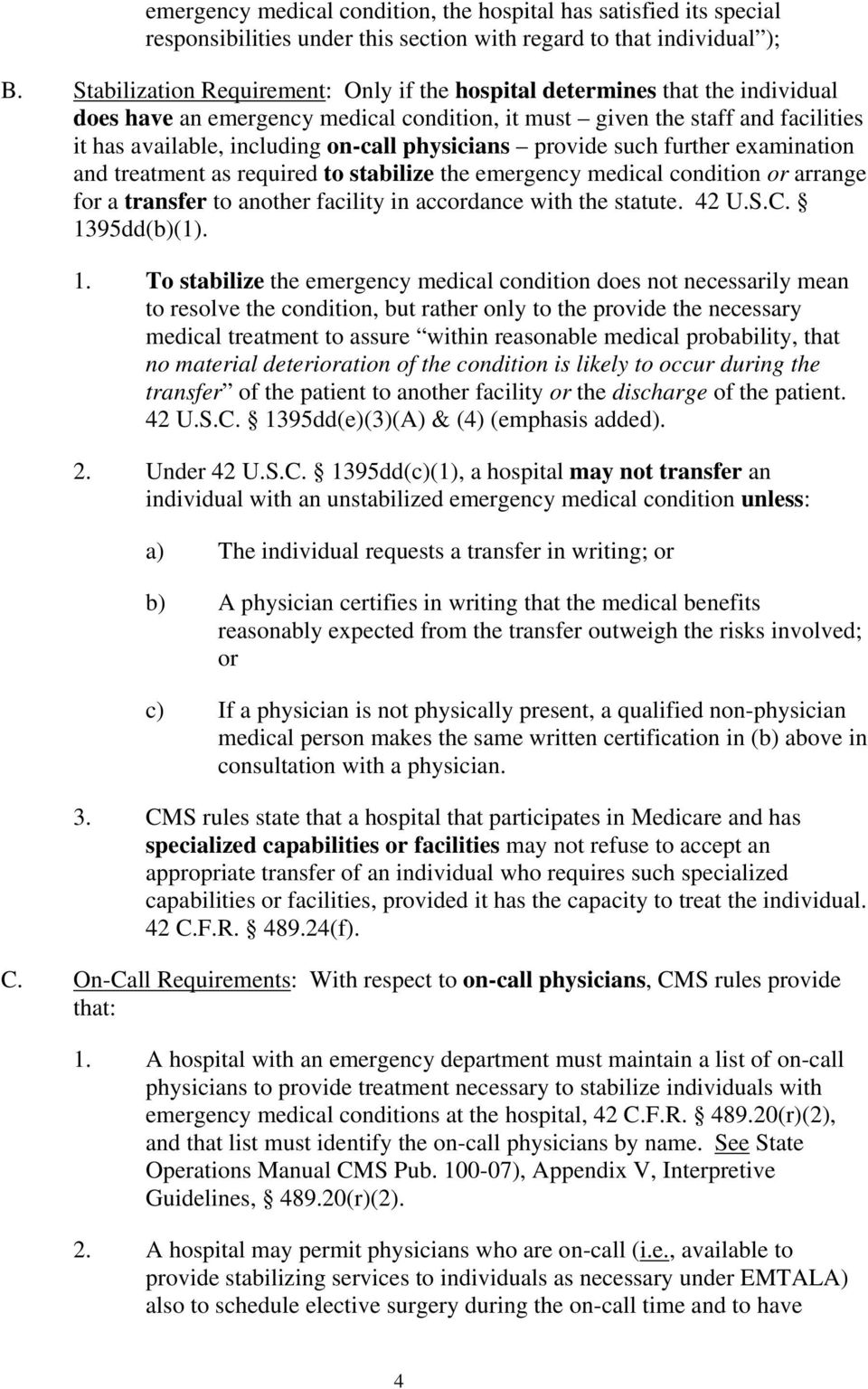 physicians provide such further examination and treatment as required to stabilize the emergency medical condition or arrange for a transfer to another facility in accordance with the statute. 42 U.S.