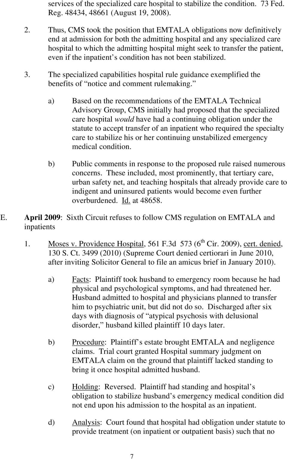 Thus, CMS took the position that EMTALA obligations now definitively end at admission for both the admitting hospital and any specialized care hospital to which the admitting hospital might seek to