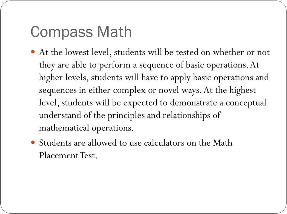 At higher levels, students will have to apply basic operations and sequences in either complex or novel ways.