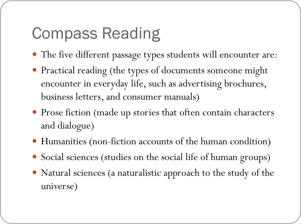fiction (made up stories that often contain characters and dialogue) Humanities (non-fiction accounts of the human