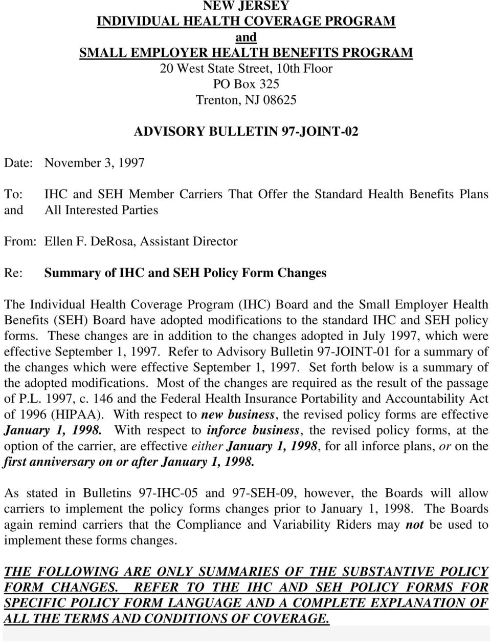 DeRosa, Assistant Director Re: Summary of IHC and SEH Policy Form Changes The Individual Health Coverage Program (IHC) Board and the Small Employer Health Benefits (SEH) Board have adopted