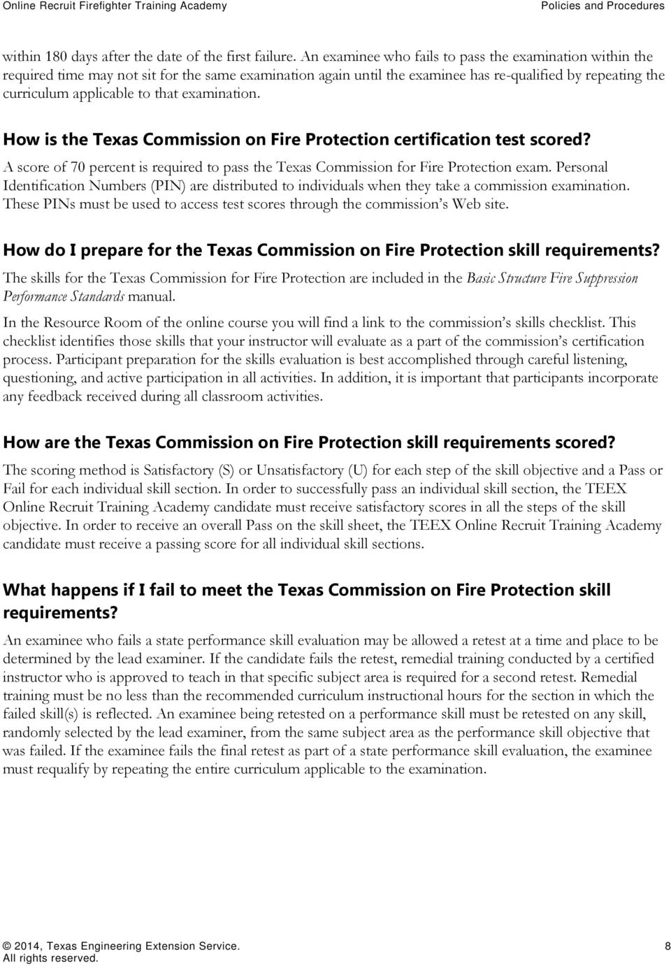examination. How is the Texas Commission on Fire Protection certification test scored? A score of 70 percent is required to pass the Texas Commission for Fire Protection exam.