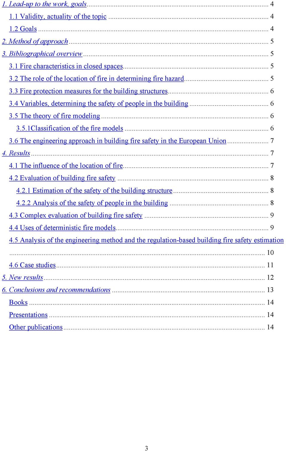 .. 6 3.6 The engineering approach in building fire safety in the European Union... 7 4. Results... 7 4.1 The influence of the location of fire... 7 4.2