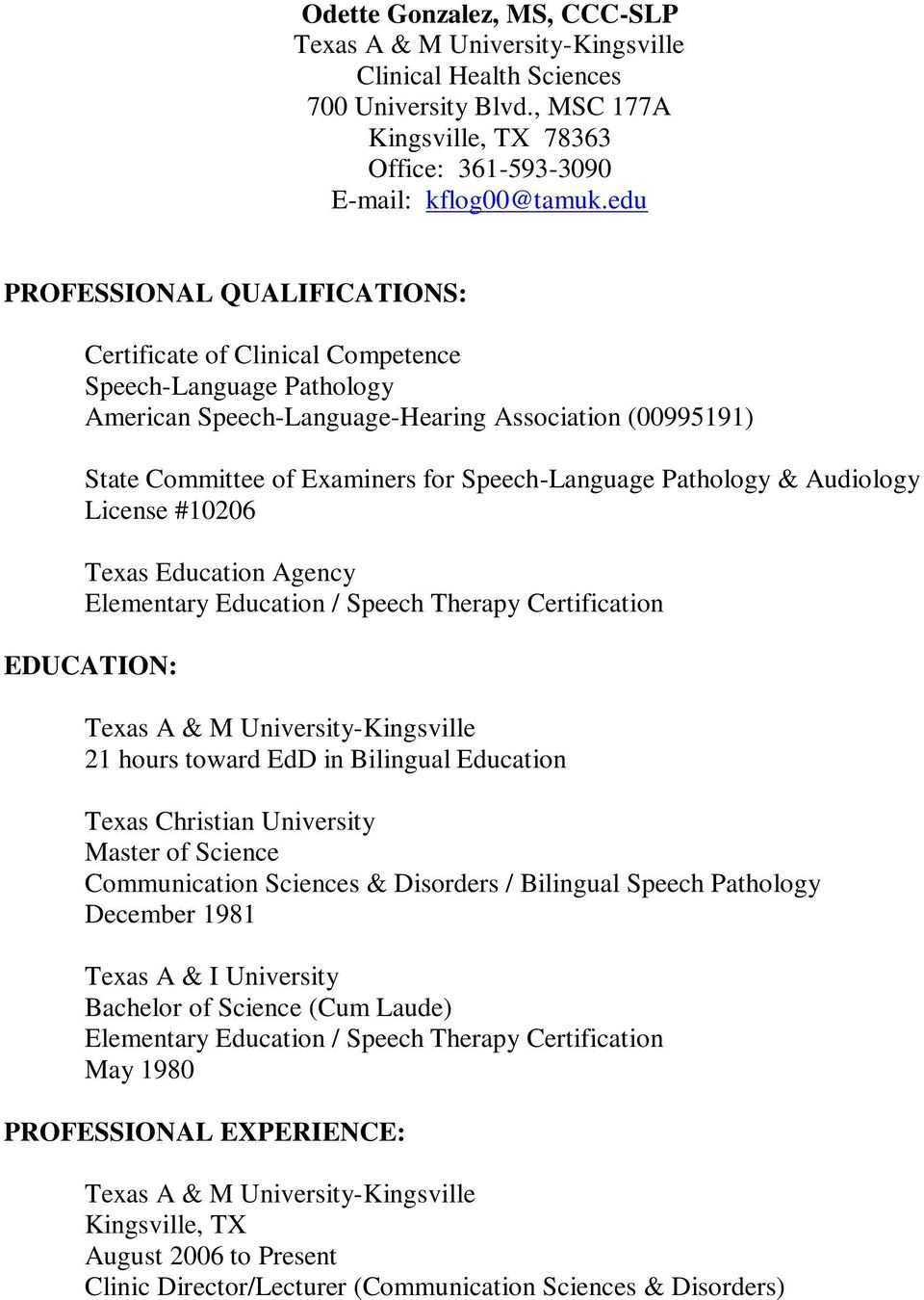 Pathology & Audiology License #10206 Texas Education Agency Elementary Education / Speech Therapy Certification EDUCATION: 21 hours toward EdD in Bilingual Education Texas Christian University Master