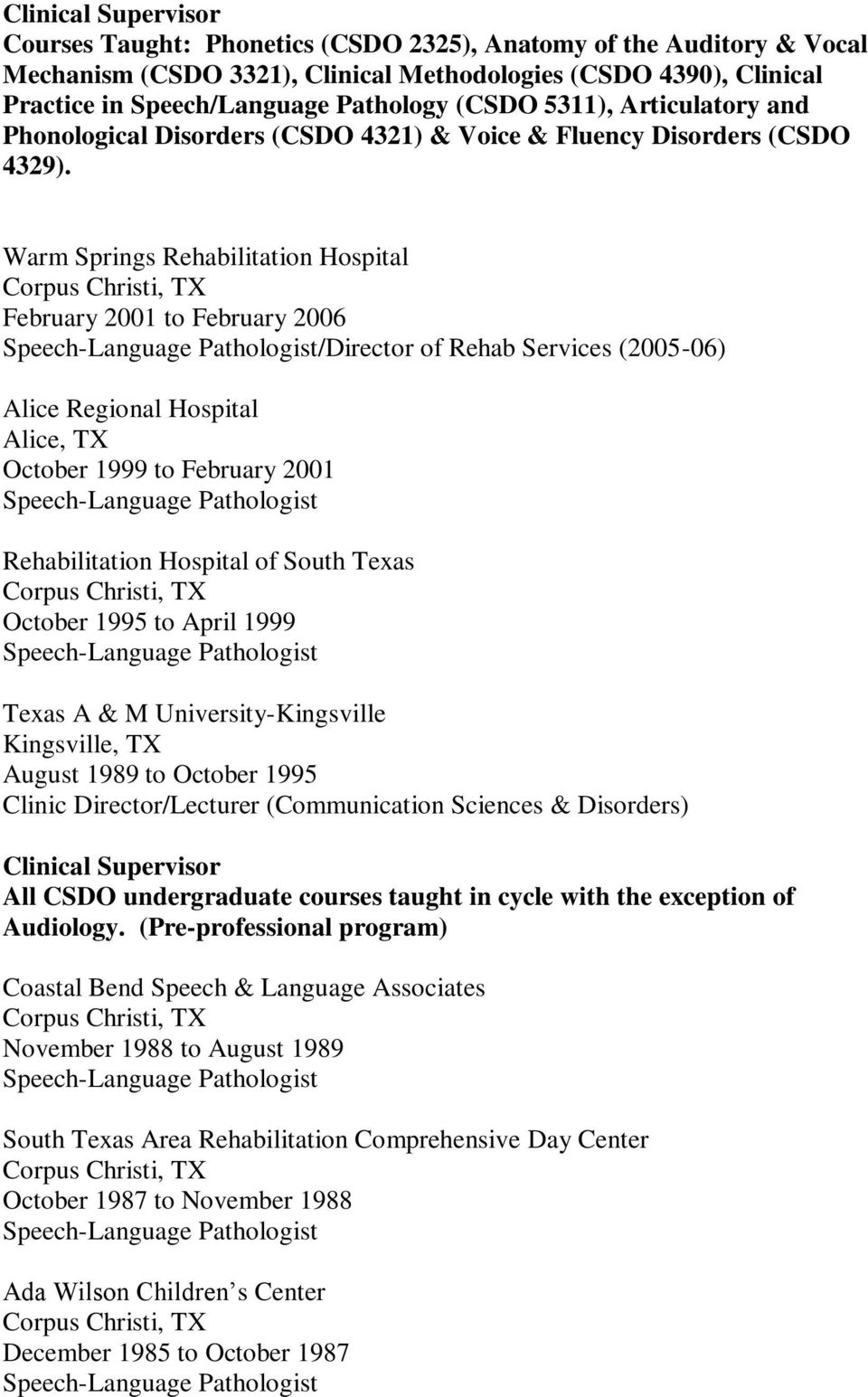 Warm Springs Rehabilitation Hospital February 2001 to February 2006 /Director of Rehab Services (2005-06) Alice Regional Hospital Alice, TX October 1999 to February 2001 Rehabilitation Hospital of
