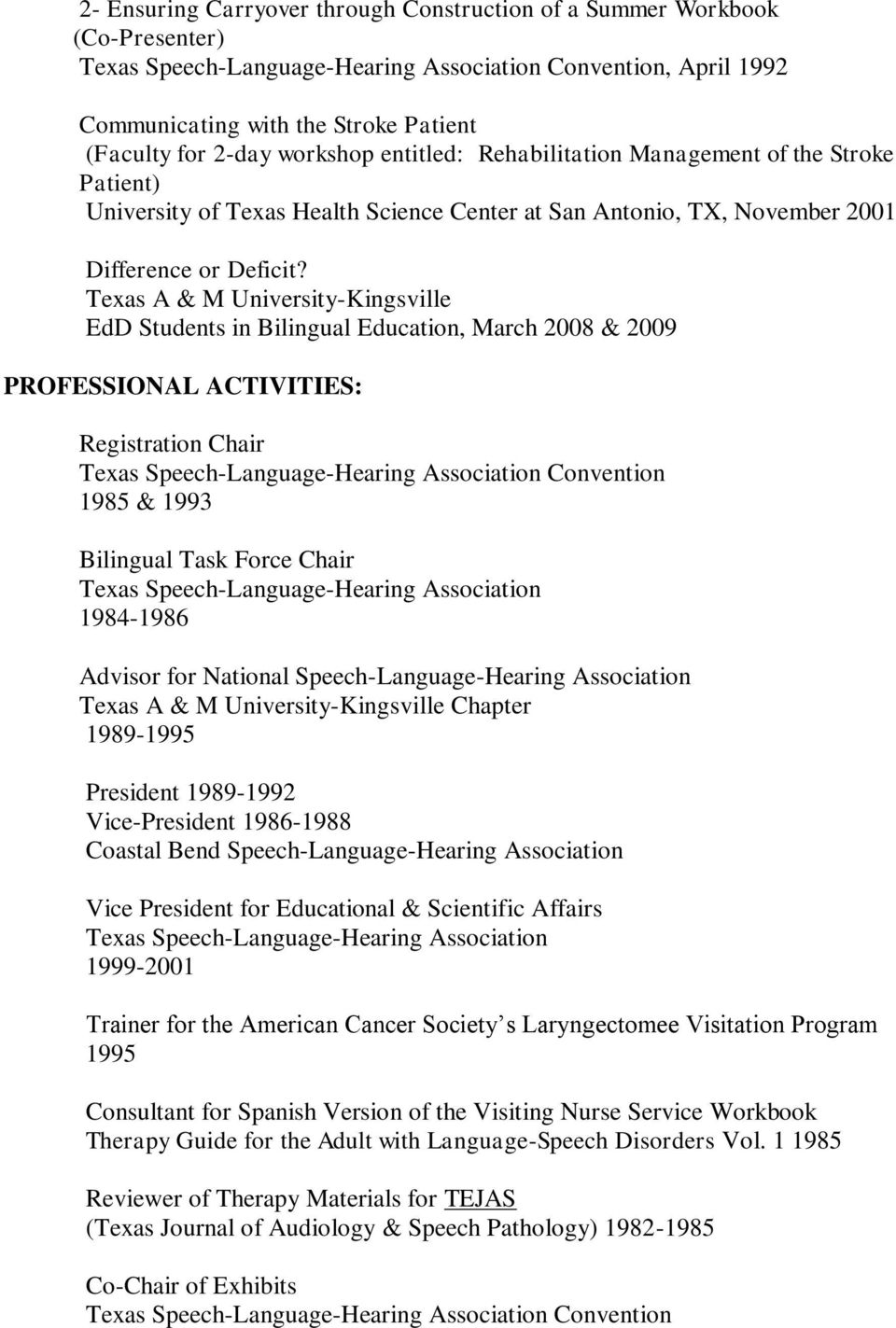 EdD Students in Bilingual Education, March 2008 & 2009 PROFESSIONAL ACTIVITIES: Registration Chair Convention 1985 & 1993 Bilingual Task Force Chair 1984-1986 Advisor for National