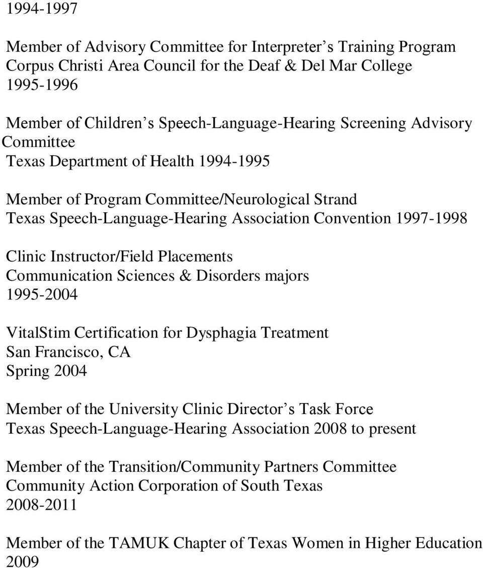 Placements Communication Sciences & Disorders majors 1995-2004 VitalStim Certification for Dysphagia Treatment San Francisco, CA Spring 2004 Member of the University Clinic Director s