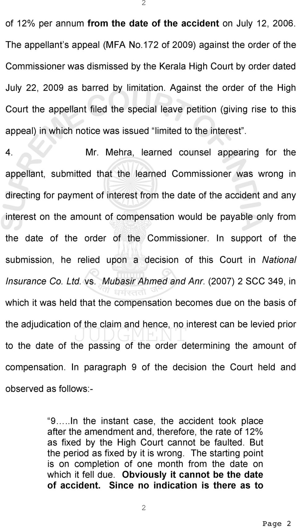 Against the order of the High Court the appellant filed the special leave petition (giving rise to this appeal) in which notice was issued limited to the interest. 4. Mr.