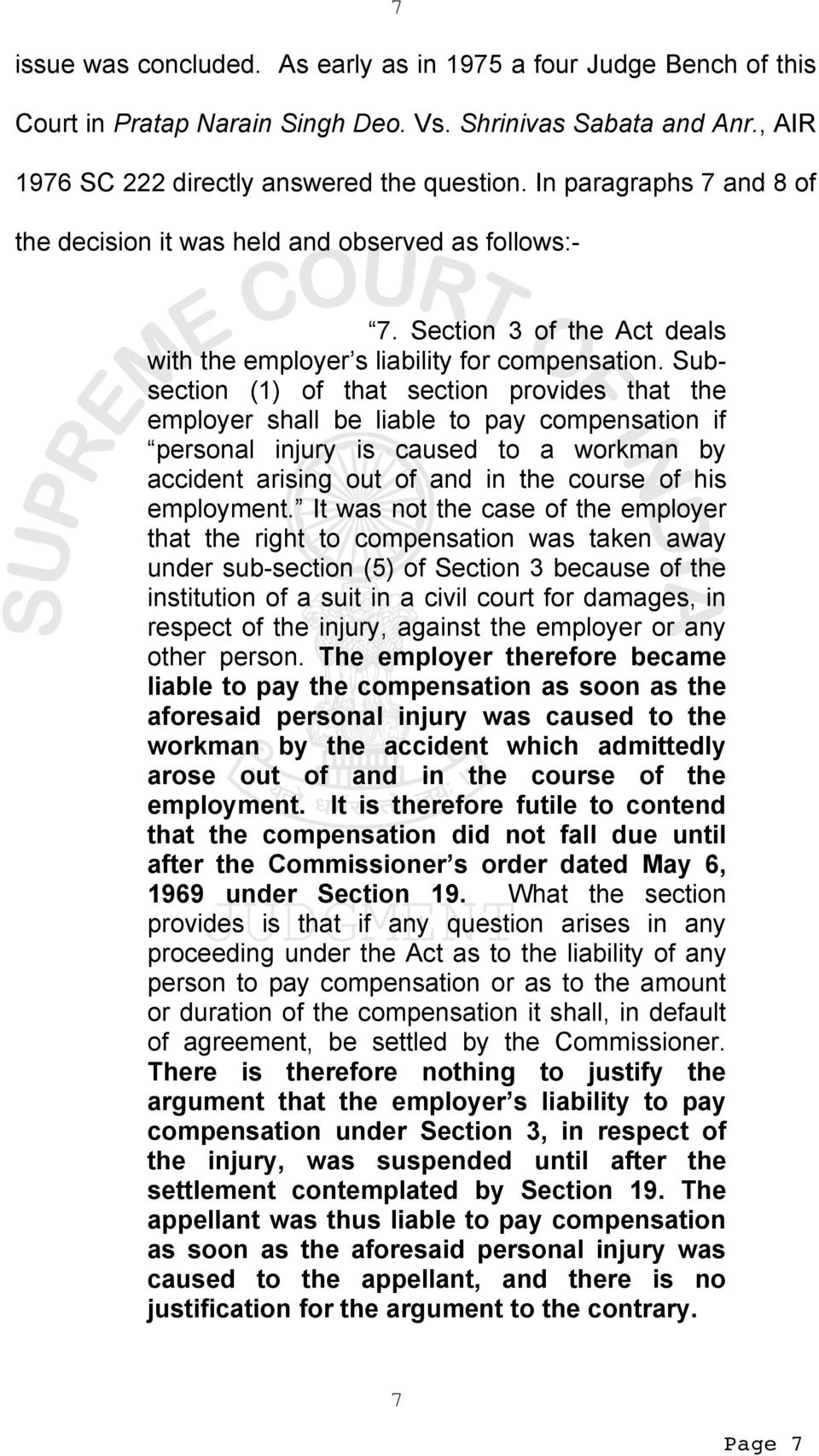 Subsection (1) of that section provides that the employer shall be liable to pay compensation if personal injury is caused to a workman by accident arising out of and in the course of his employment.