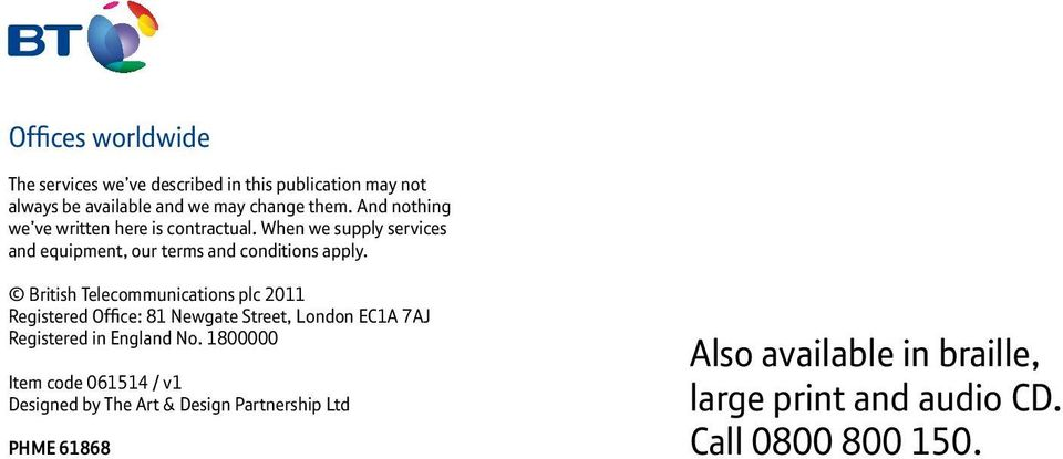 British Telecommunications plc 2011 Registered Office: 81 Newgate Street, London EC1A 7AJ Registered in England No.