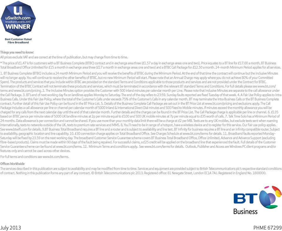 00 a month, BT Business Total Broadband Office Unlimited for 15 a month in exchange area three ( 17 a month in exchange areas one and two) and a BTBC Call Package for 12.50 a month.