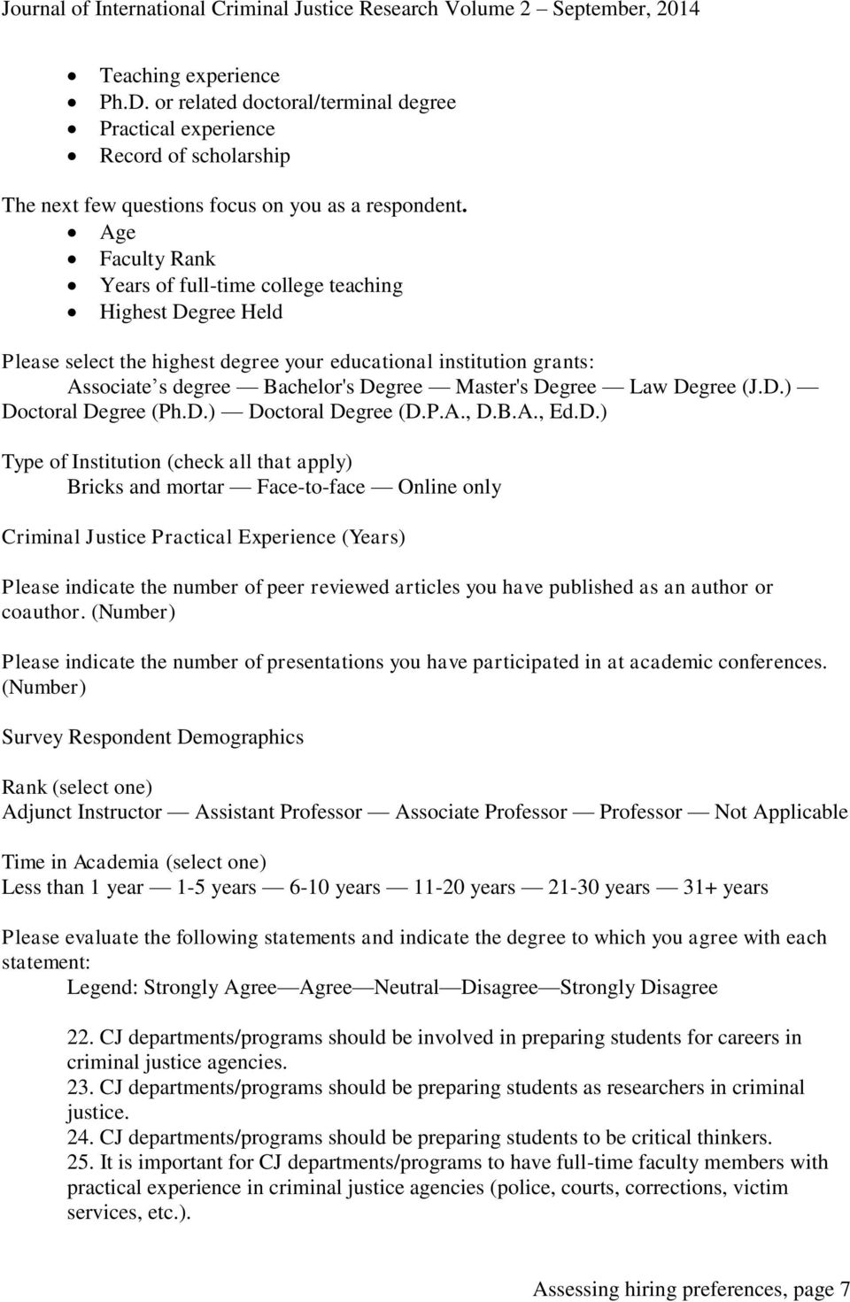 Degree (J.D.) Doctoral Degree (Ph.D.) Doctoral Degree (D.P.A., D.B.A., Ed.D.) Type of Institution (check all that apply) Bricks and mortar Face-to-face Online only Criminal Justice Practical