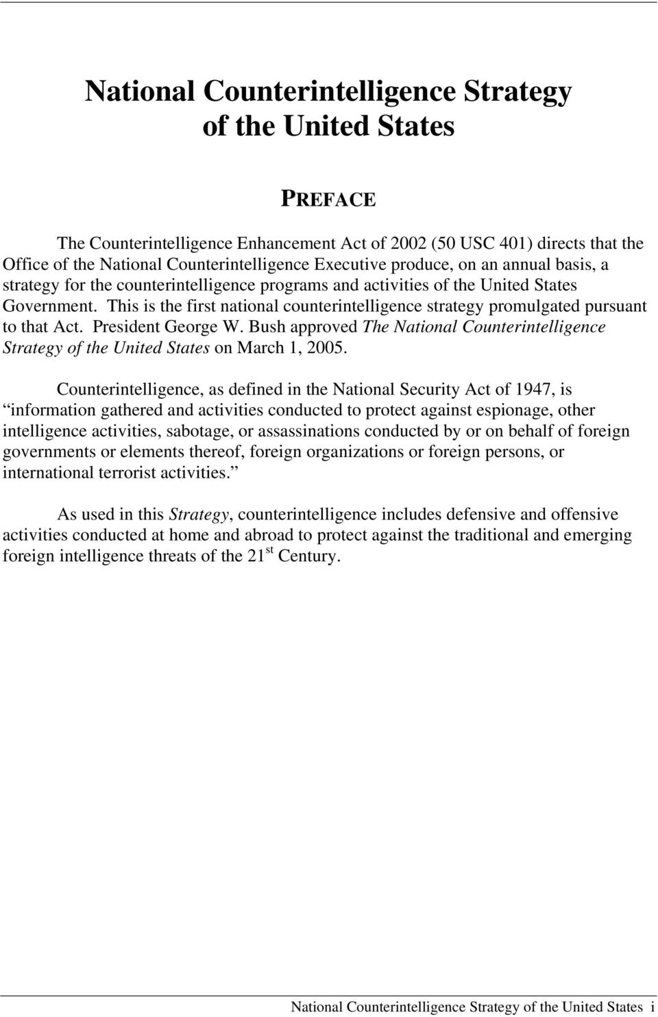 This is the first national counterintelligence strategy promulgated pursuant to that Act. President George W.