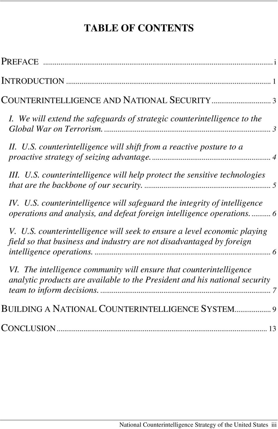 ... 5 IV. U.S. counterintelligence will safeguard the integrity of intelligence operations and analysis, and defeat foreign intelligence operations.... 6 V. U.S. counterintelligence will seek to ensure a level economic playing field so that business and industry are not disadvantaged by foreign intelligence operations.