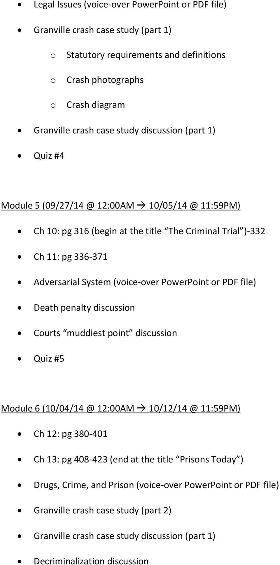 PowerPoint or PDF file) Death penalty discussion Courts muddiest point discussion Quiz #5 Module 6 (10/04/14 @ 12:00AM 10/12/14 @ 11:59PM) Ch 12: pg 380-401 Ch 13: pg 408-423 (end at the