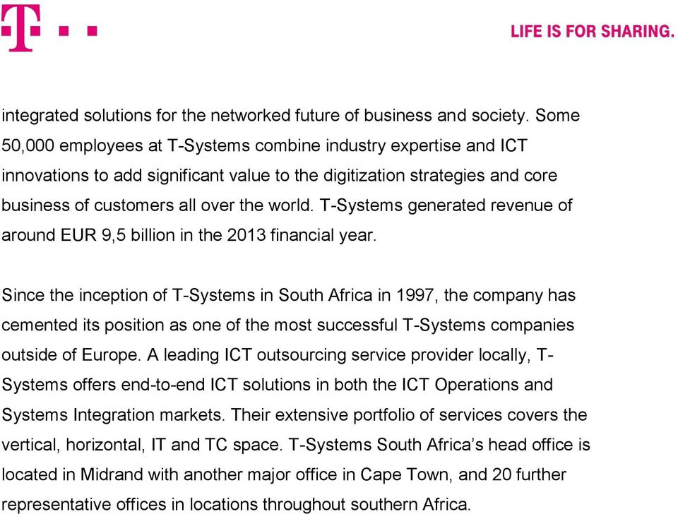 T-Systems generated revenue of around EUR 9,5 billion in the 2013 financial year.
