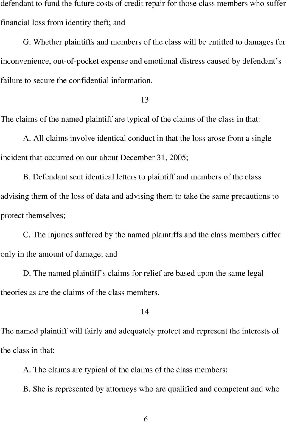 information. 13. The claims of the named plaintiff are typical of the claims of the class in that: A.