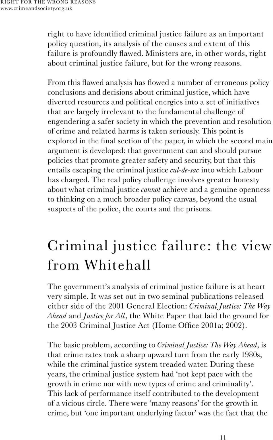 From this flawed analysis has flowed a number of erroneous policy conclusions and decisions about criminal justice, which have diverted resources and political energies into a set of initiatives that