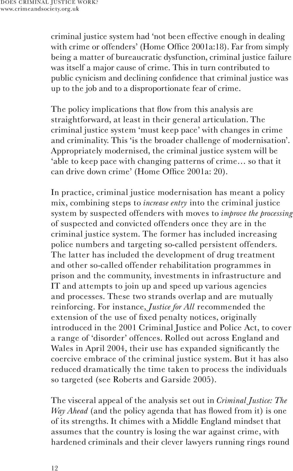 This in turn contributed to public cynicism and declining confidence that criminal justice was up to the job and to a disproportionate fear of crime.