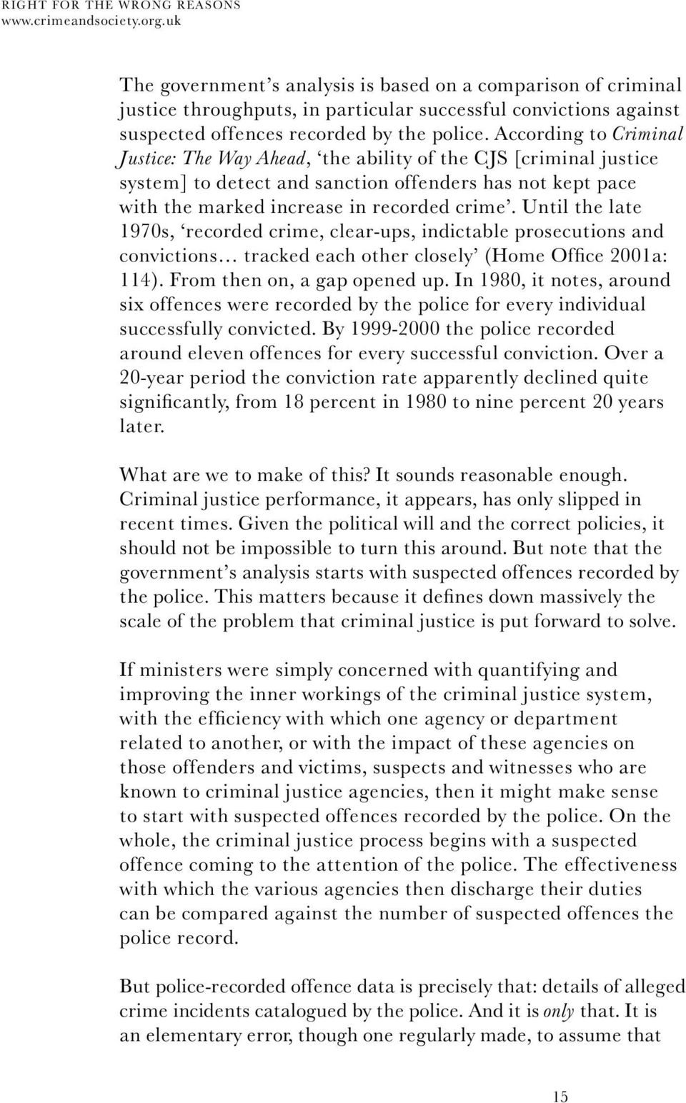 Until the late 1970s, recorded crime, clear-ups, indictable prosecutions and convictions tracked each other closely (Home Office 2001a: 114). From then on, a gap opened up.