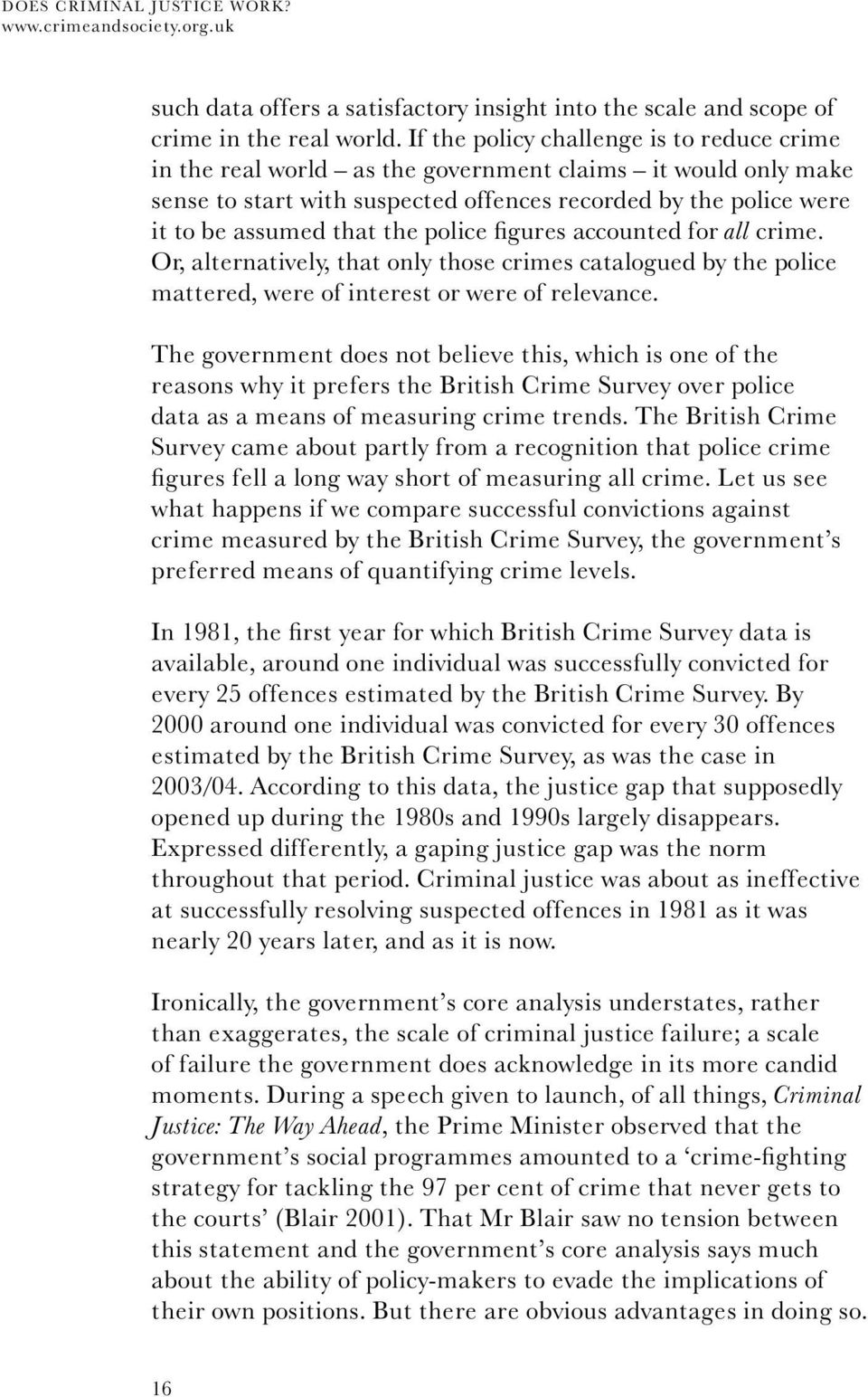 police figures accounted for all crime. Or, alternatively, that only those crimes catalogued by the police mattered, were of interest or were of relevance.