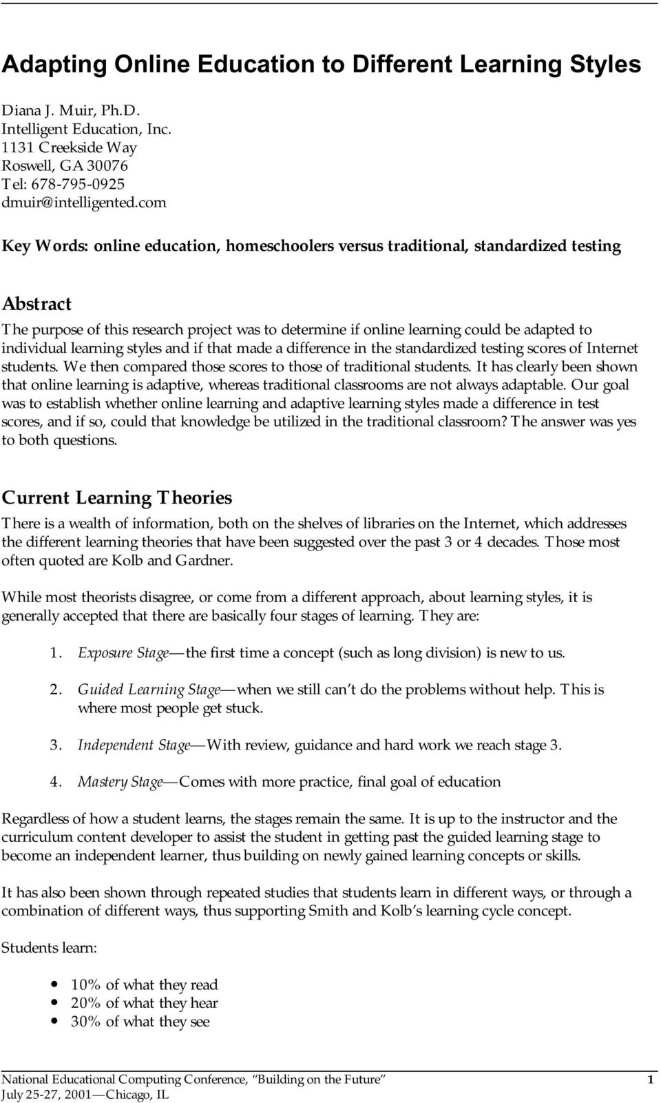 individual learning styles and if that made a difference in the standardized testing scores of Internet students. We then compared those scores to those of traditional students.