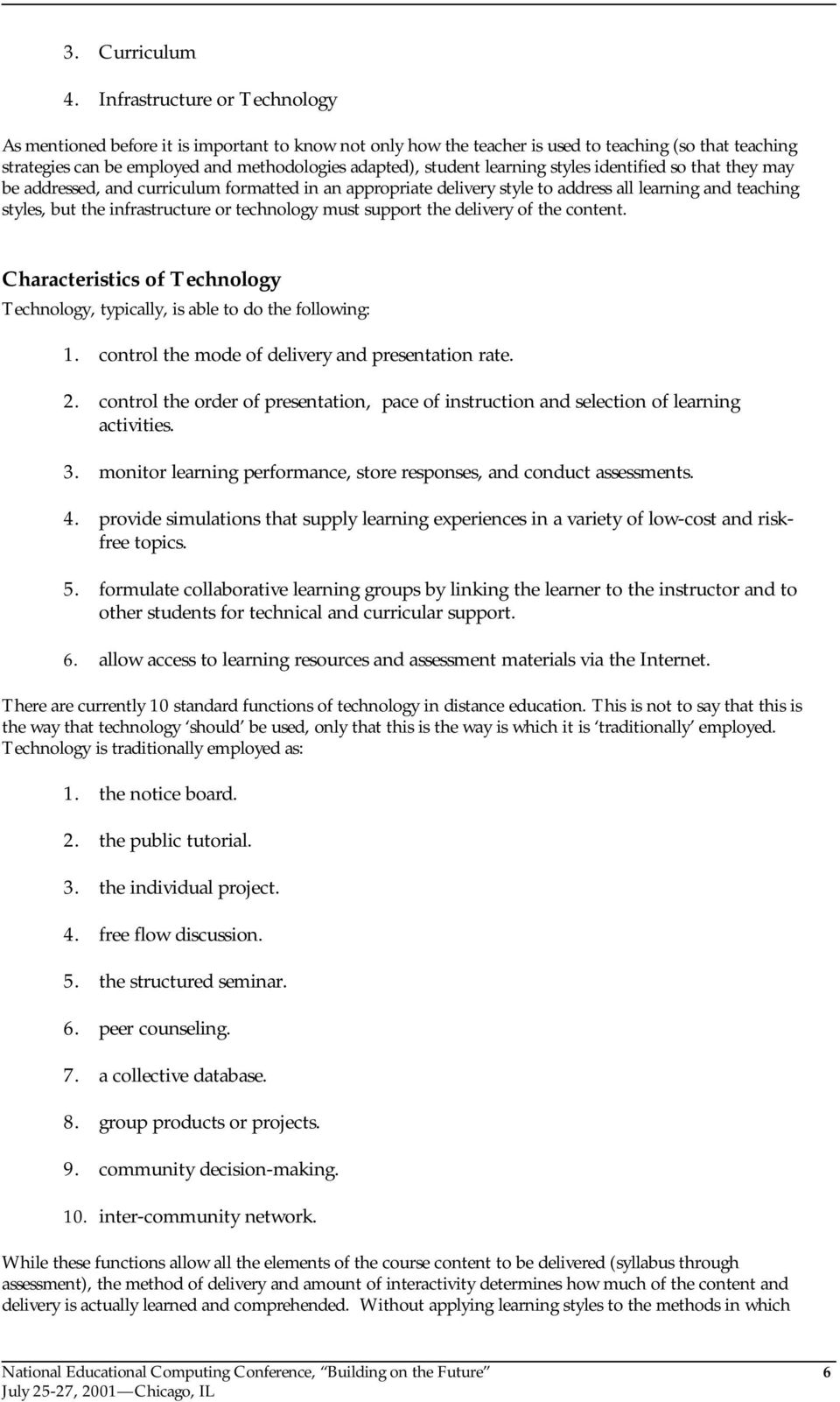 learning styles identified so that they may be addressed, and curriculum formatted in an appropriate delivery style to address all learning and teaching styles, but the infrastructure or technology