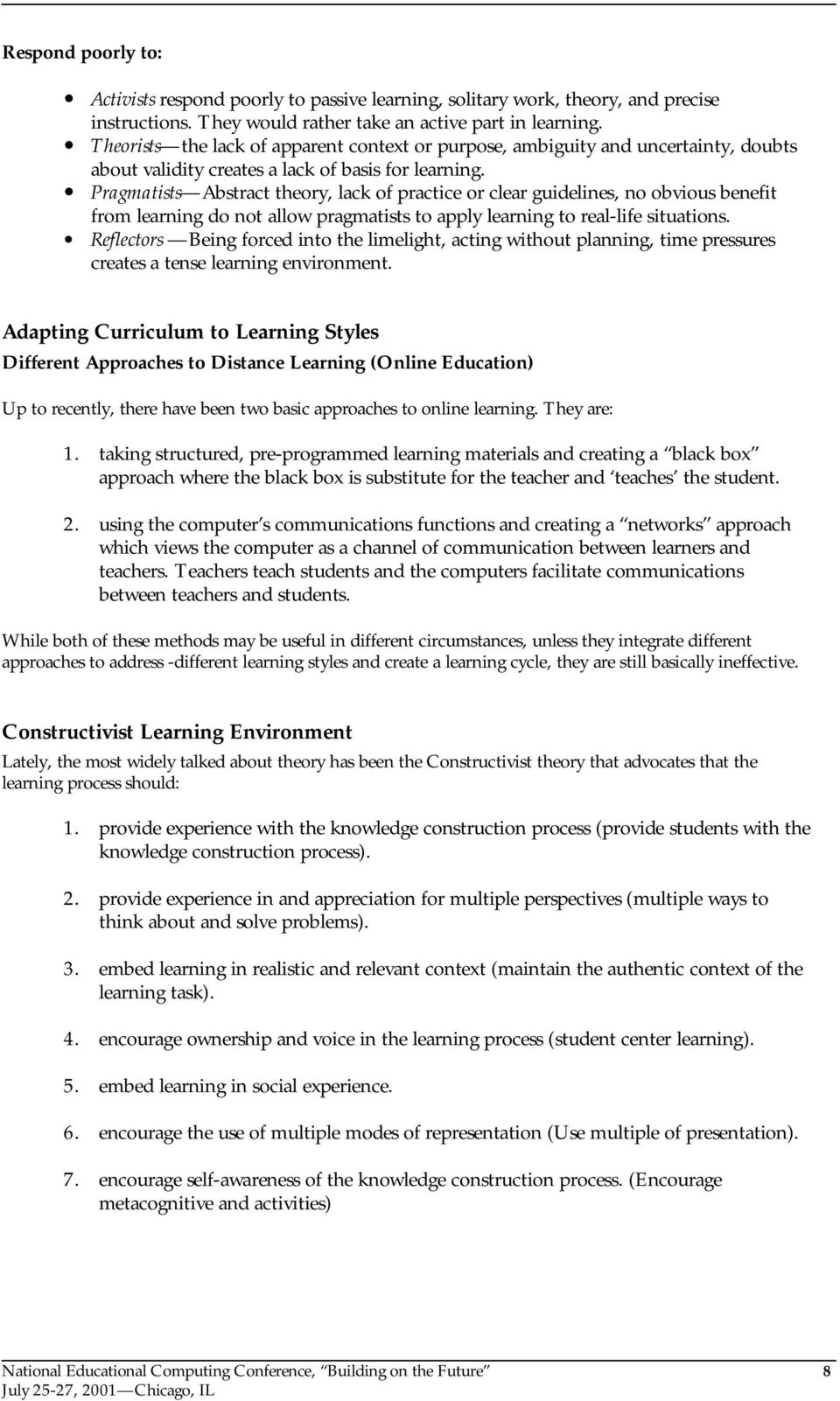 Pragmatists Abstract theory, lack of practice or clear guidelines, no obvious benefit from learning do not allow pragmatists to apply learning to real-life situations.