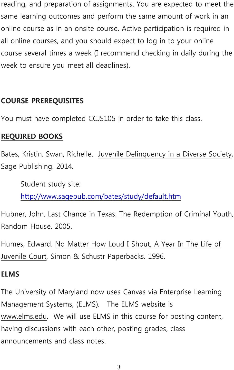 all deadlines). COURSE PREREQUISITES You must have completed CCJS105 in order to take this class. REQUIRED BOOKS Bates, Kristin. Swan, Richelle.