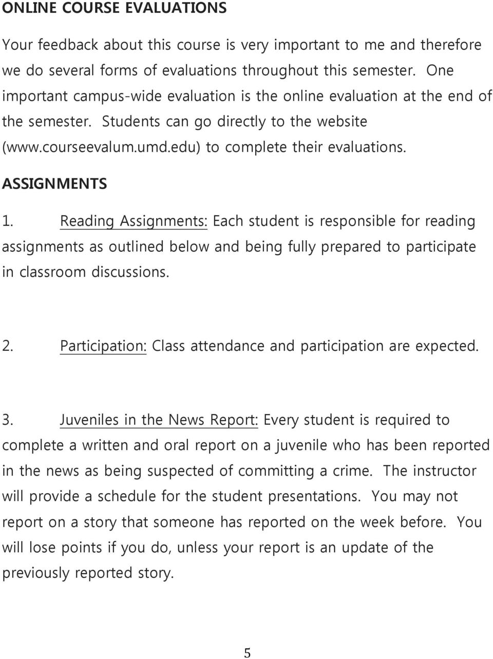 ASSIGNMENTS 1. Reading Assignments: Each student is responsible for reading assignments as outlined below and being fully prepared to participate in classroom discussions. 2.
