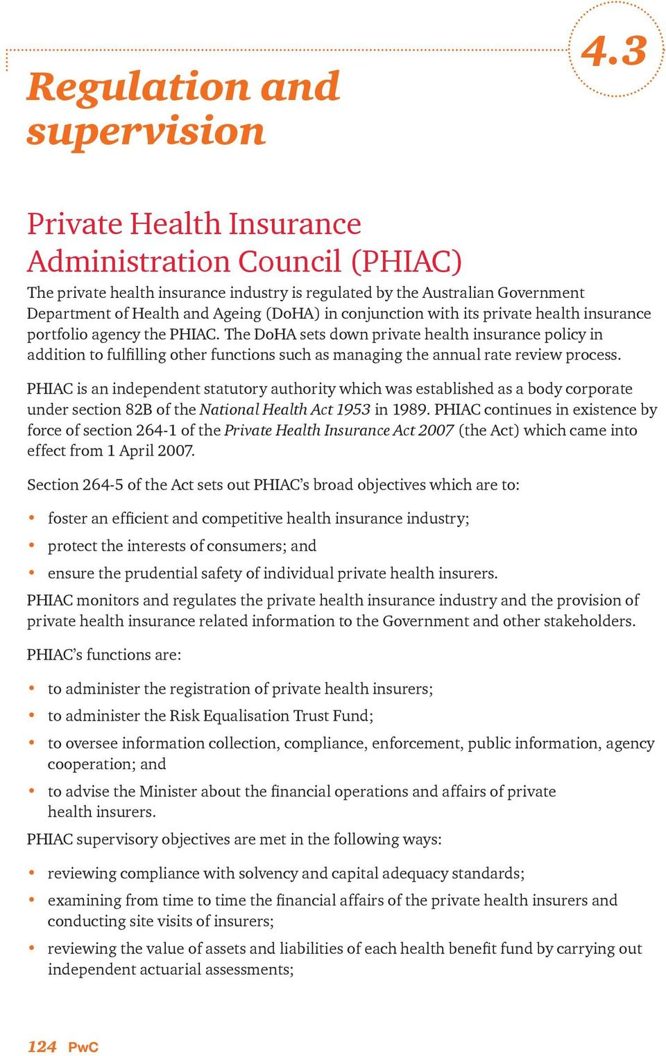 its private health insurance portfolio agency the PHIAC. The DoHA sets down private health insurance policy in addition to fulfilling other functions such as managing the annual rate review process.