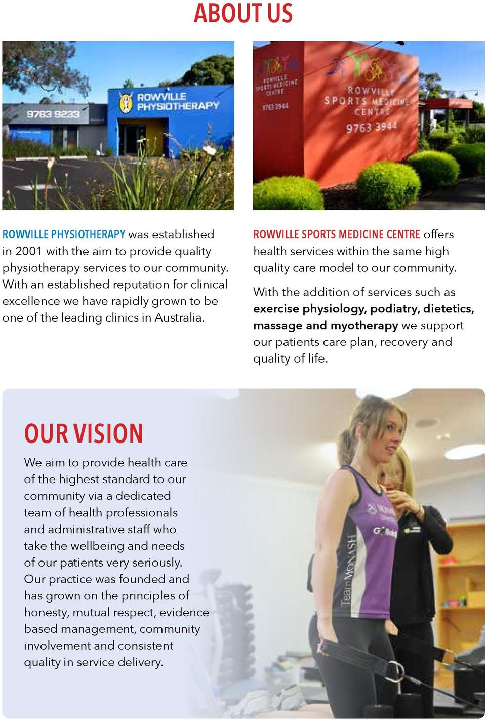 ROWVILLE SPORTS MEDICINE CENTRE offers health services within the same high quality care model to our community.
