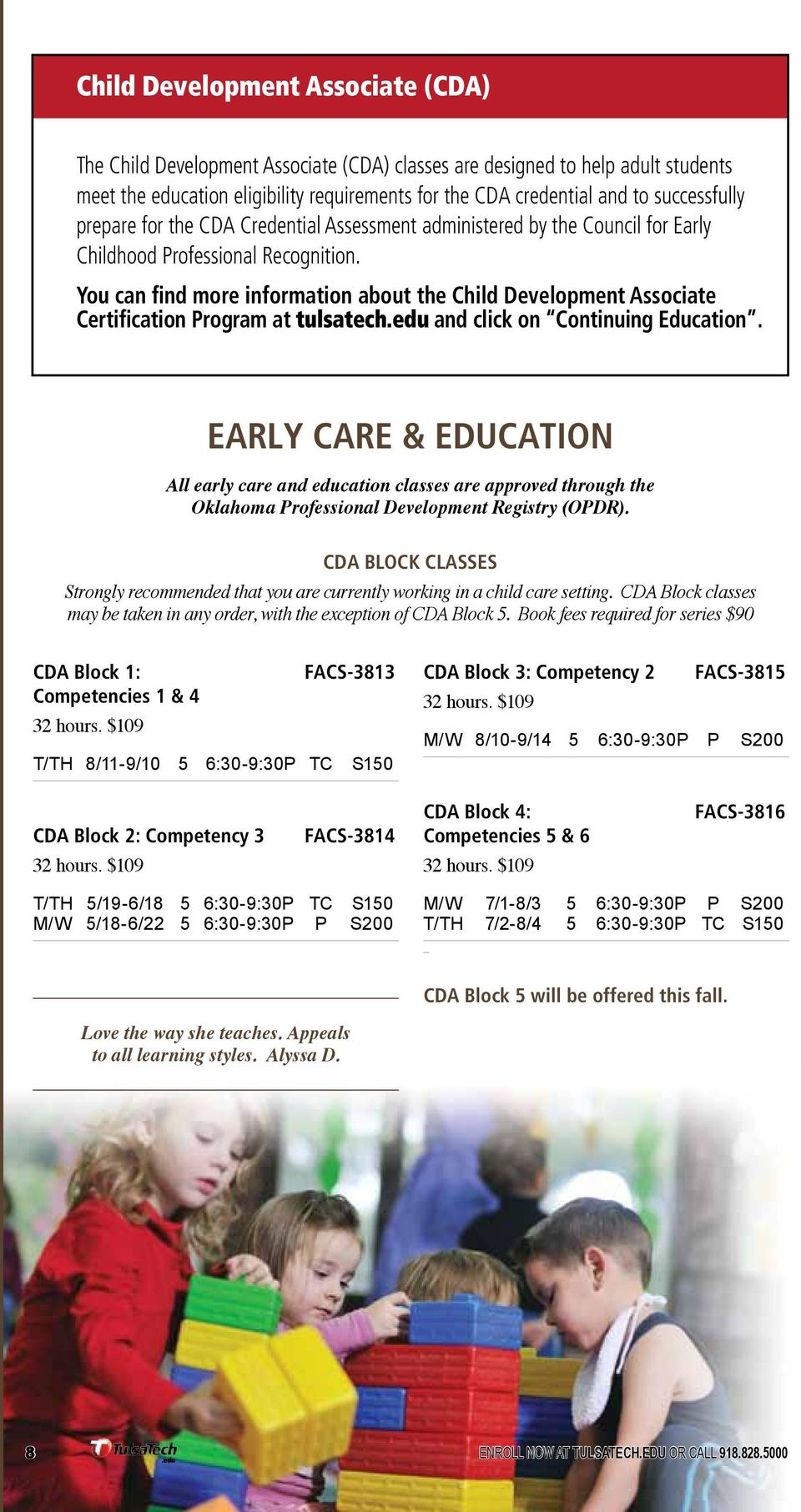 You can find more information about the Child Development Associate Certification Program at tulsatech.edu and click on Continuing Education.