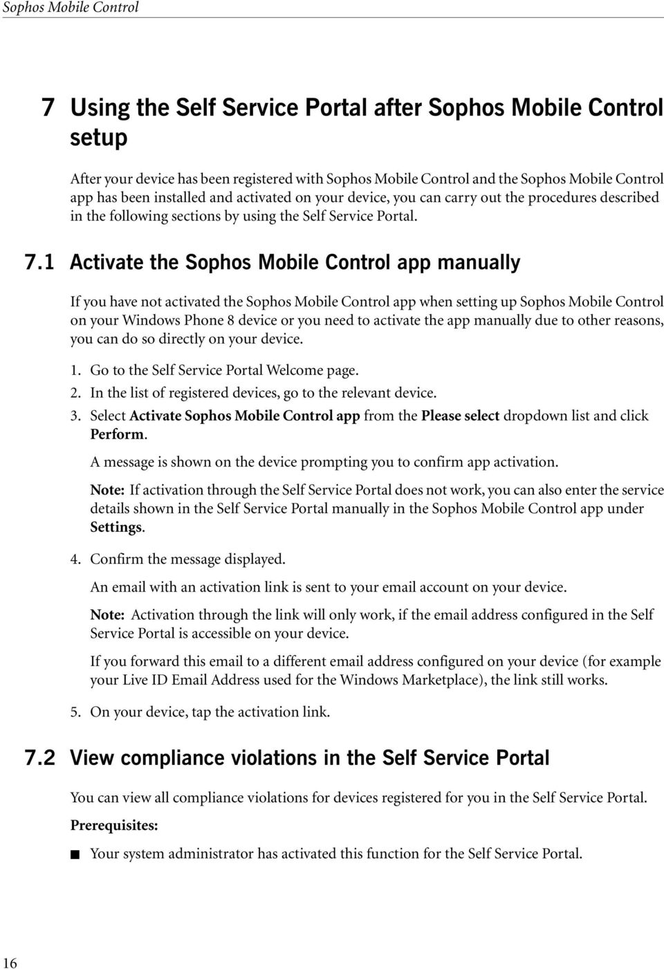 1 Activate the Sophos Mobile Control app manually If you have not activated the Sophos Mobile Control app when setting up Sophos Mobile Control on your Windows Phone 8 device or you need to activate