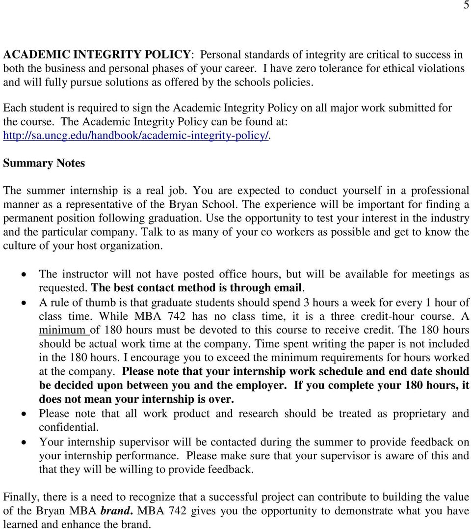 Each student is required to sign the Academic Integrity Policy on all major work submitted for the course. The Academic Integrity Policy can be found at: http://sa.uncg.