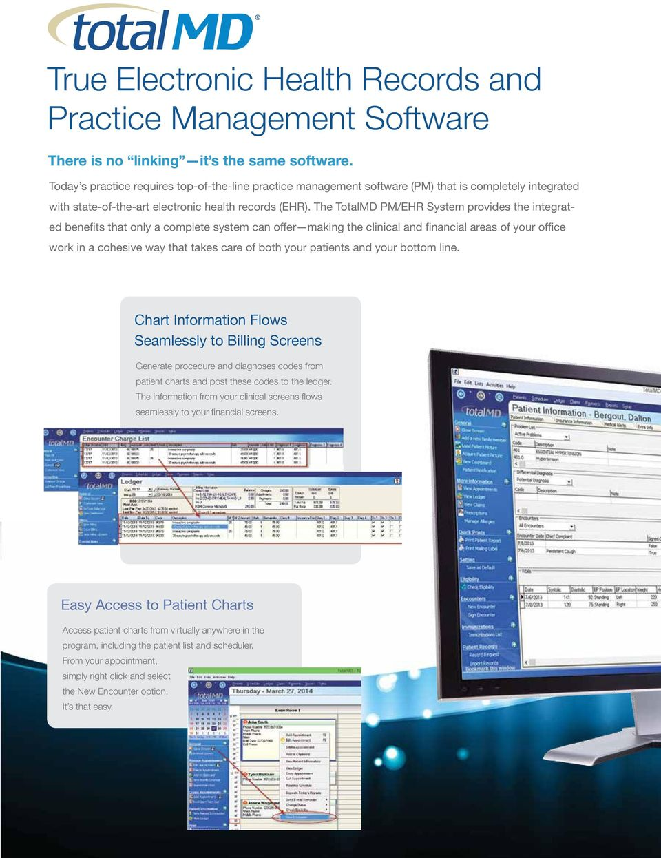 The TotalMD PM/EHR System provides the integrated benefits that only a complete system can offer making the clinical and financial areas of your office work in a cohesive way that takes care of both