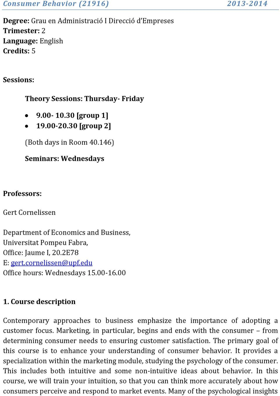 cornelissen@upf.edu Office hours: Wednesdays 15.00-16.00 1. Course description Contemporary approaches to business emphasize the importance of adopting a customer focus.