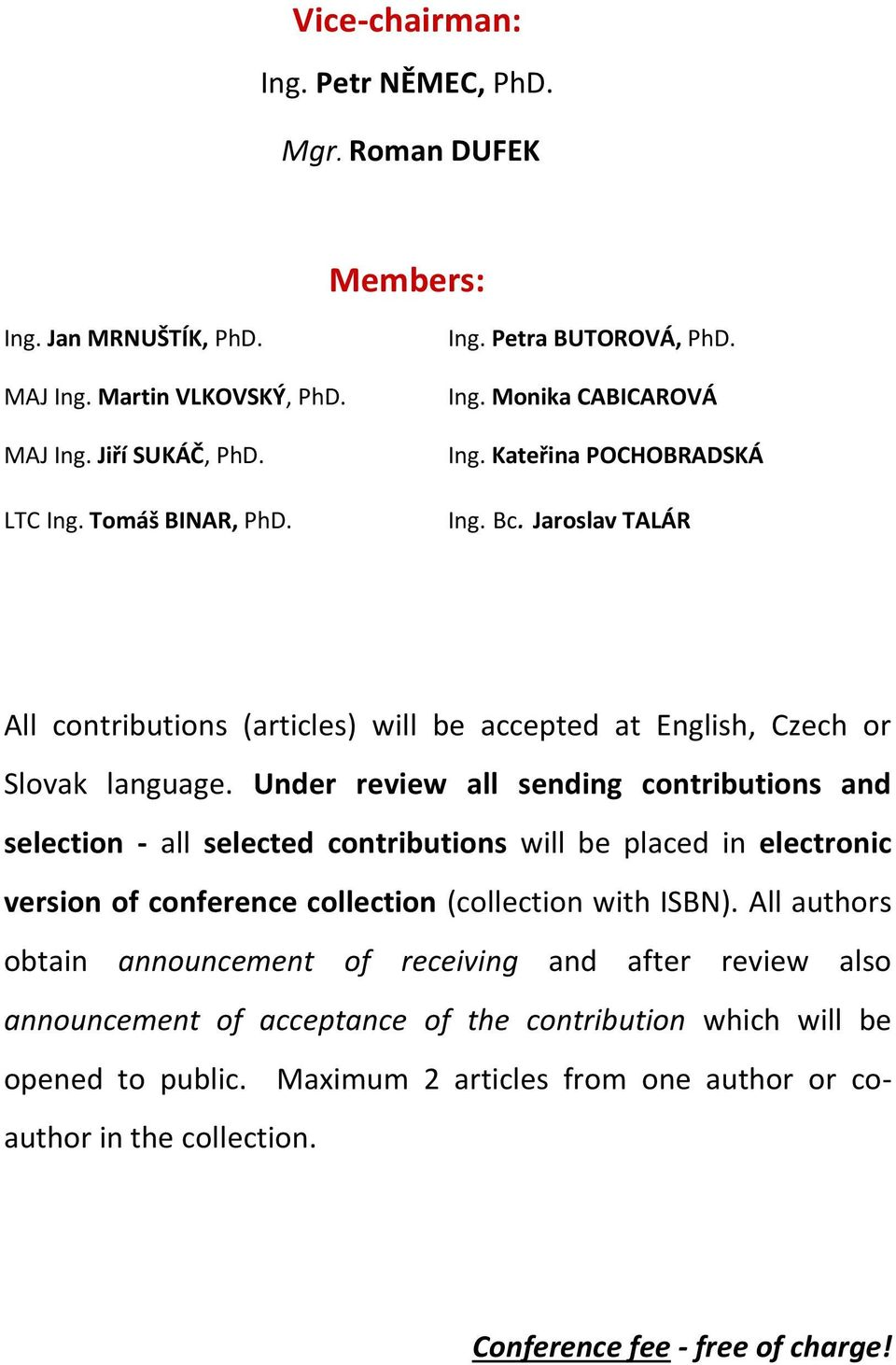 Under review all sending contributions and selection - all selected contributions will be placed in electronic version of conference collection (collection with ISBN).