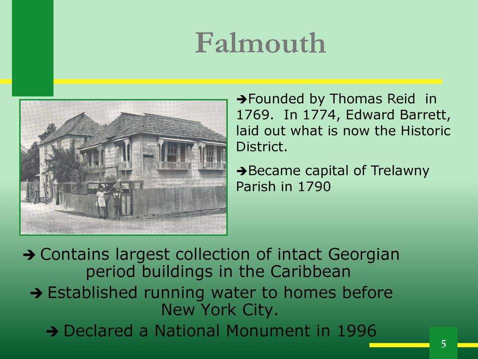 Became capital of Trelawny Parish in 1790 Contains largest collection of intact