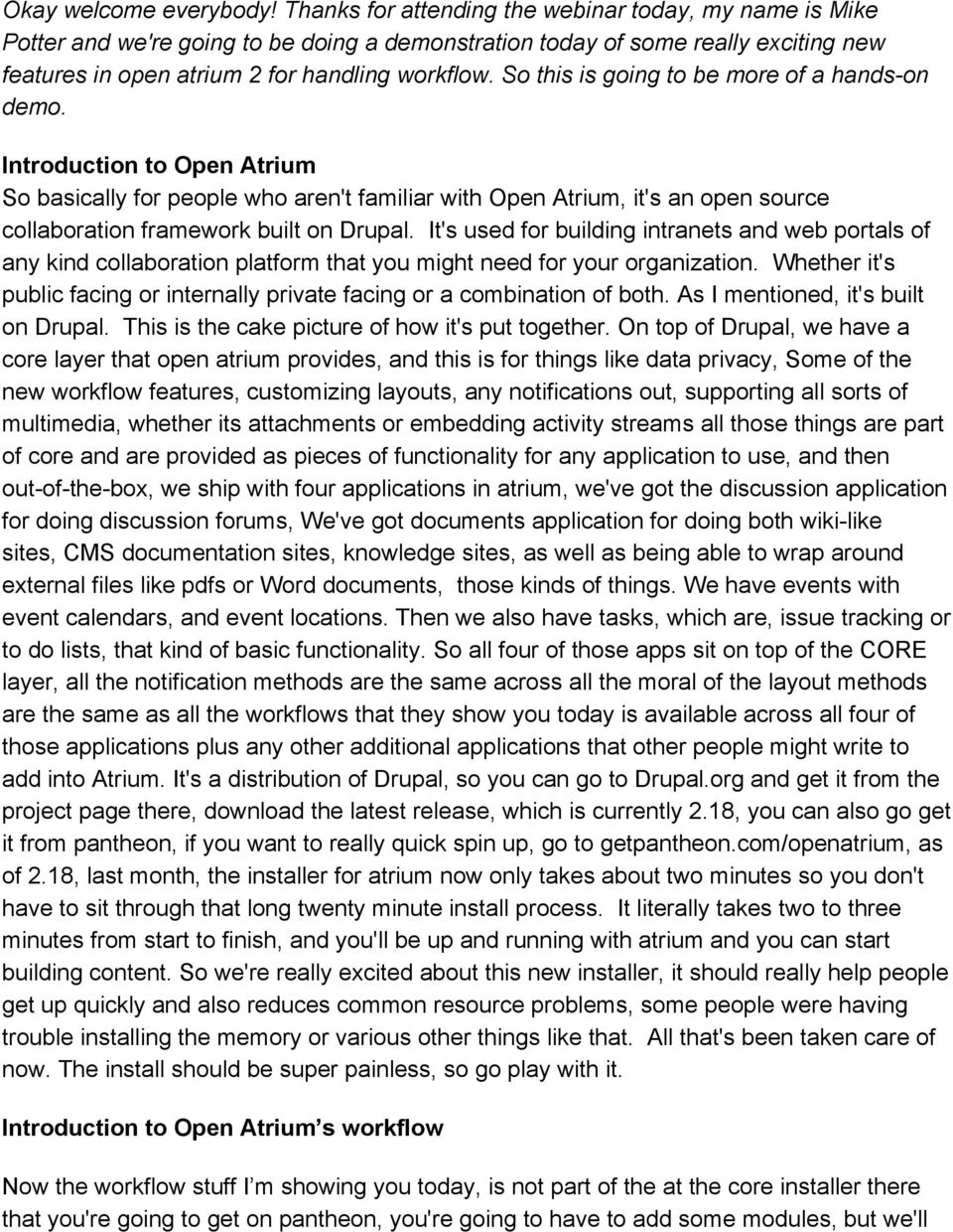 So this is going to be more of a hands on demo. Introduction to Open Atrium So basically for people who aren't familiar with Open Atrium, it's an open source collaboration framework built on Drupal.