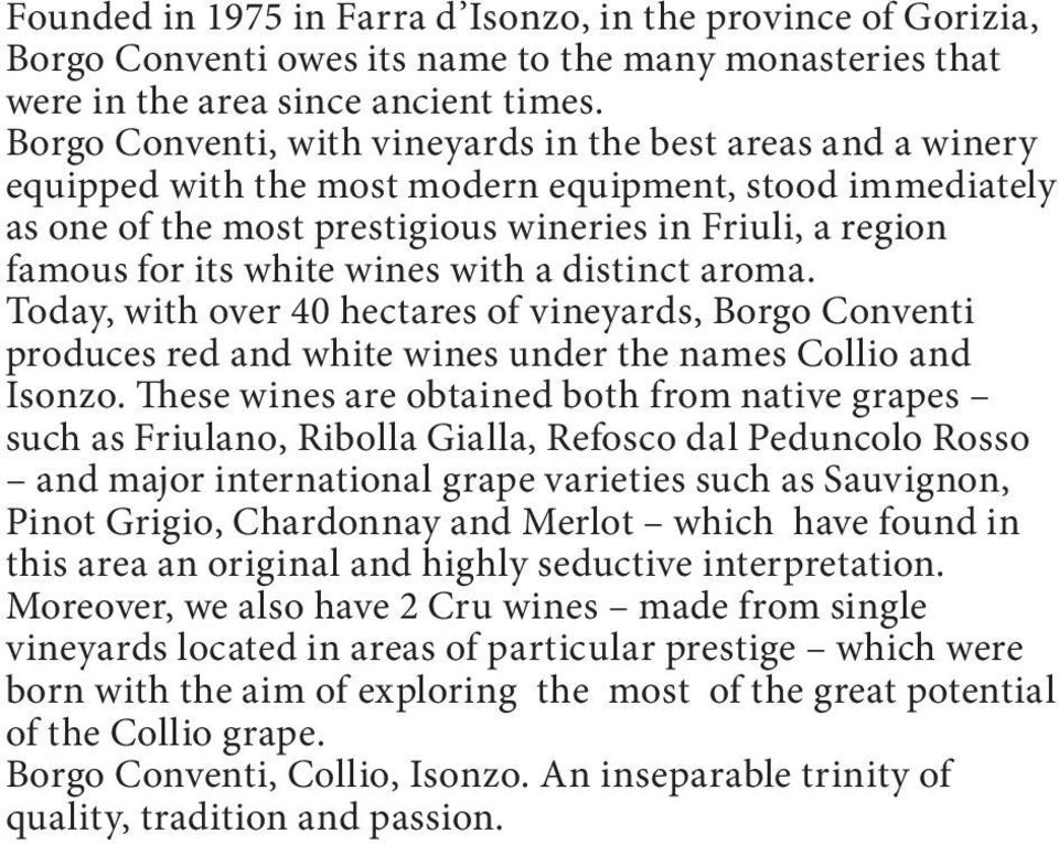white wines with a distinct aroma. Today, with over 40 hectares of vineyards, Borgo Conventi produces red and white wines under the names Collio and Isonzo.